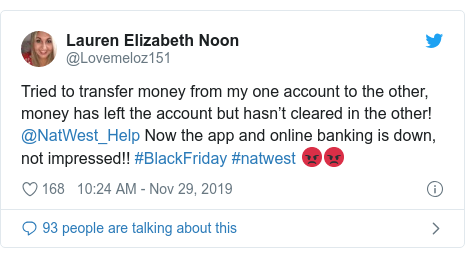 Twitter post by @Lovemeloz151: Tried to transfer money from my one account to the other, money has left the account but hasn't cleared in the other! @NatWest_Help Now the app and online banking is down, not impressed!! #BlackFriday #natwest 😡😡