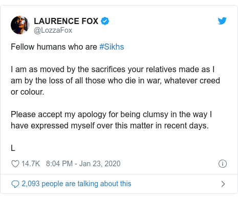Twitter post by @LozzaFox: Fellow humans who are #Sikhs I am as moved by the sacrifices your relatives made as I am by the loss of all those who die in war, whatever creed or colour.Please accept my apology for being clumsy in the way I have expressed myself over this matter in recent days.L