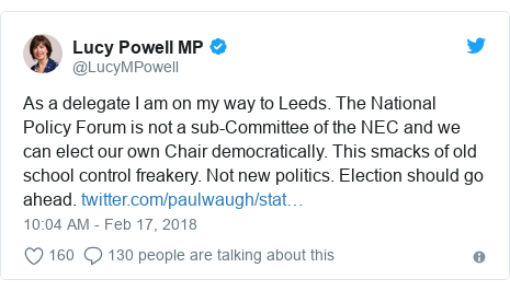 Twitter post by @LucyMPowell: As a delegate I am on my way to Leeds. The National Policy Forum is not a sub-Committee of the NEC and we can elect our own Chair democratically. This smacks of old school control freakery. Not new politics. Election should go ahead.