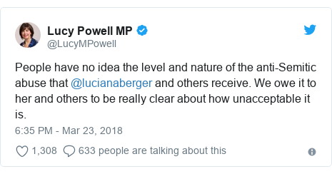 Twitter post by @LucyMPowell: People have no idea the level and nature of the anti-Semitic abuse that @lucianaberger and others receive. We owe it to her and others to be really clear about how unacceptable it is.