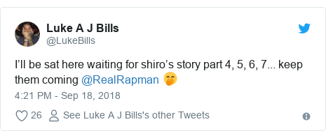 Twitter post by @LukeBills: I'll be sat here waiting for shiro's story part 4, 5, 6, 7... keep them coming @RealRapman 🤭
