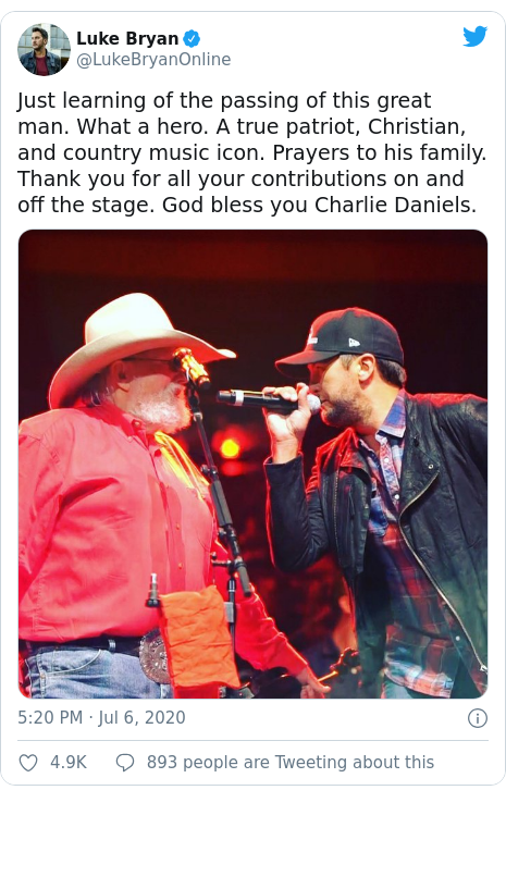 Twitter post by @LukeBryanOnline: Just learning of the passing of this great man. What a hero. A true patriot, Christian, and country music icon. Prayers to his family. Thank you for all your contributions on and off the stage. God bless you Charlie Daniels.