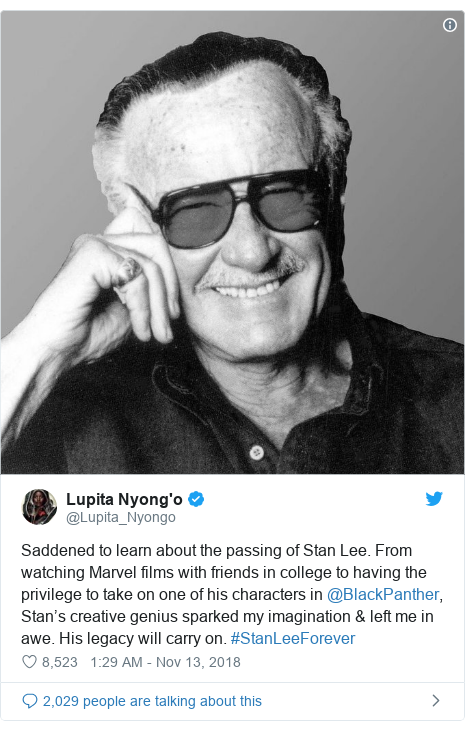 Twitter post by @Lupita_Nyongo: Saddened to learn about the passing of Stan Lee. From watching Marvel films with friends in college to having the privilege to take on one of his characters in @BlackPanther, Stan's creative genius sparked my imagination & left me in awe. His legacy will carry on. #StanLeeForever