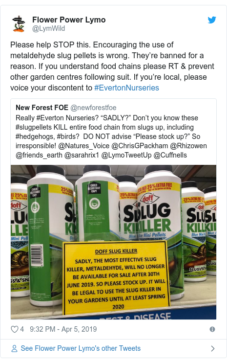 Twitter post by @LymWild: Please help STOP this. Encouraging the use of metaldehyde slug pellets is wrong. They're banned for a reason. If you understand food chains please RT & prevent other garden centres following suit. If you're local, please voice your discontent to #EvertonNurseries