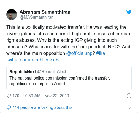 Twitter හි @MASumanthiran කළ පළකිරීම: This is a politically motivated transfer. He was leading the investigations into a number of high profile cases of human rights abuses. Why is the acting IGP giving into such pressure? What is matter with the 'independent' NPC? And where's the main opposition @officialunp? #lka