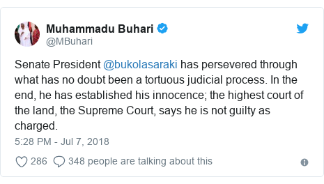 Twitter post by @MBuhari: Senate President @bukolasaraki has persevered through what has no doubt been a tortuous judicial process. In the end, he has established his innocence; the highest court of the land, the Supreme Court, says he is not guilty as charged.