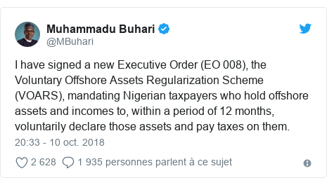 Twitter publication par @MBuhari: I have signed a new Executive Order (EO 008), the Voluntary Offshore Assets Regularization Scheme (VOARS), mandating Nigerian taxpayers who hold offshore assets and incomes to, within a period of 12 months, voluntarily declare those assets and pay taxes on them.