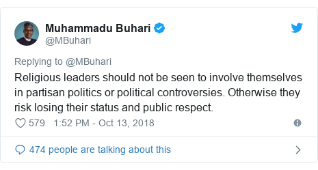 Twitter post by @MBuhari: Religious leaders should not be seen to involve themselves in partisan politics or political controversies. Otherwise they risk losing their status and public respect.