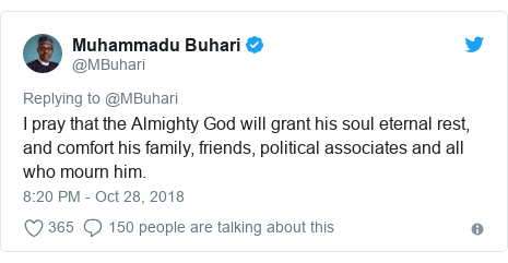 Twitter post by @MBuhari: I pray that the Almighty God will grant his soul eternal rest, and comfort his family, friends, political associates and all who mourn him.