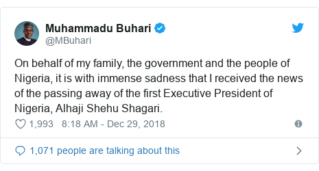 Twitter post by @MBuhari: On behalf of my family, the government and the people of Nigeria, it is with immense sadness that I received the news of the passing away of the first Executive President of Nigeria, Alhaji Shehu Shagari.