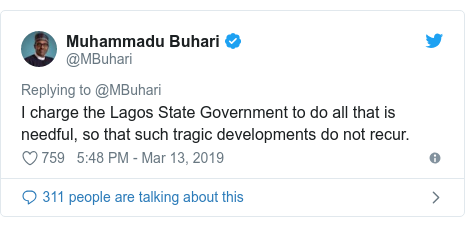 Twitter wallafa daga @MBuhari: I charge the Lagos State Government to do all that is needful, so that such tragic developments do not recur.