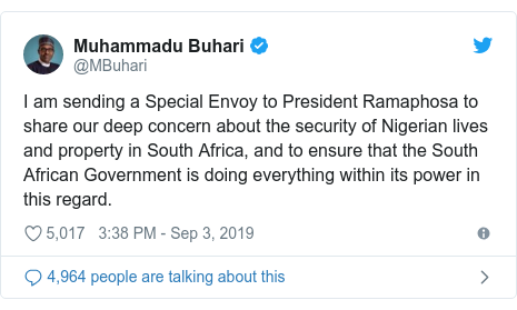Twitter post by @MBuhari: I am sending a Special Envoy to President Ramaphosa to share our deep concern about the security of Nigerian lives and property in South Africa, and to ensure that the South African Government is doing everything within its power in this regard.