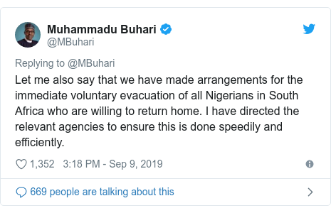 Twitter post by @MBuhari: Let me also say that we have made arrangements for the immediate voluntary evacuation of all Nigerians in South Africa who are willing to return home. I have directed the relevant agencies to ensure this is done speedily and efficiently.