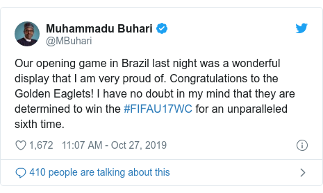 Twitter wallafa daga @MBuhari: Our opening game in Brazil last night was a wonderful display that I am very proud of. Congratulations to the Golden Eaglets! I have no doubt in my mind that they are determined to win the #FIFAU17WC for an unparalleled sixth time.