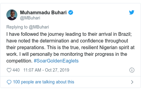 Twitter wallafa daga @MBuhari: I have followed the journey leading to their arrival in Brazil; have noted the determination and confidence throughout their preparations. This is the true, resilient Nigerian spirit at work. I will personally be monitoring their progress in the competition. #SoarGoldenEaglets