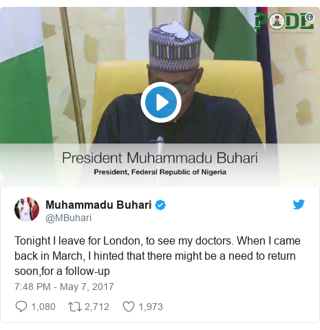 Twitter post by @MBuhari: Tonight I leave for London, to see my doctors. When I came back in March, I hinted that there might be a need to return soon,for a follow-up
