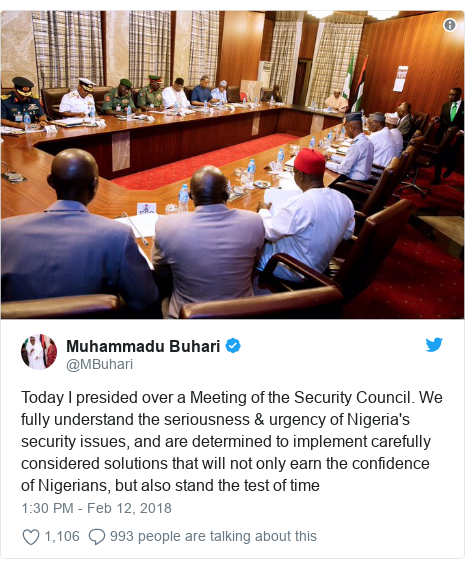 Twitter post by @MBuhari: Today I presided over a Meeting of the Security Council. We fully understand the seriousness & urgency of Nigeria's security issues, and are determined to implement carefully considered solutions that will not only earn the confidence of Nigerians, but also stand the test of time