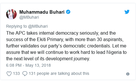 Twitter post by @MBuhari: The APC takes internal democracy seriously, and the success of the Ekiti Primary, with more than 30 aspirants, further validates our party's democratic credentials. Let me assure that we will continue to work hard to lead Nigeria to the next level of its development journey.