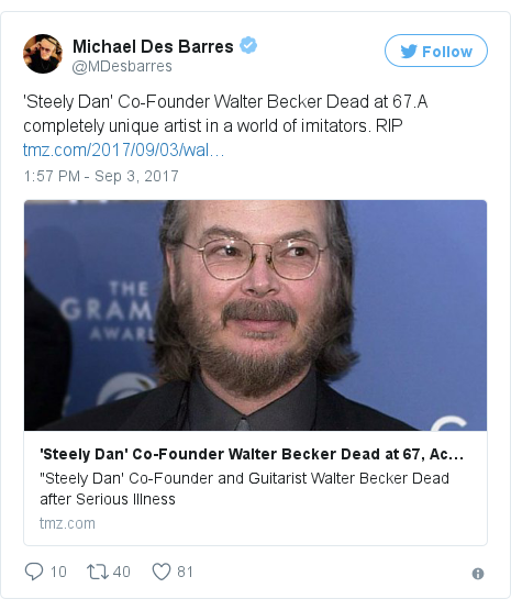 Twitter post by @MDesbarres: 'Steely Dan' Co-Founder Walter Becker Dead at 67.A completely unique artist in a world of imitators. RIP https //t.co/jAcmDCEudW