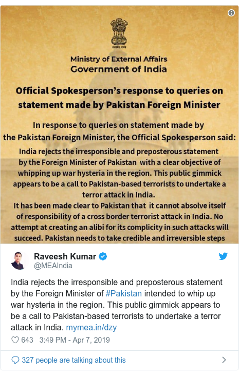 Twitter post by @MEAIndia: India rejects the irresponsible and preposterous statement by the Foreign Minister of #Pakistan intended to whip up war hysteria in the region. This public gimmick appears to be a call to Pakistan-based terrorists to undertake a terror attack in India.