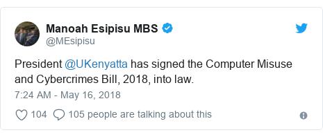 Ujumbe wa Twitter wa @MEsipisu: President @UKenyatta has signed the Computer Misuse and Cybercrimes Bill, 2018, into law.