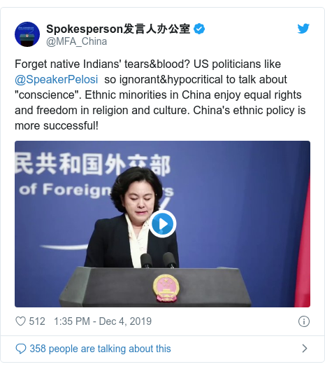 "Twitter post by @MFA_China: Forget native Indians' tears&blood? US politicians like @SpeakerPelosi  so ignorant&hypocritical to talk about ""conscience"". Ethnic minorities in China enjoy equal rights and freedom in religion and culture. China's ethnic policy is more successful!"