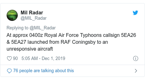 Twitter post by @MIL_Radar: At approx 0400z Royal Air Force Typhoons callsign 5EA26 & 5EA27 launched from RAF Coningsby to an unresponsive aircraft
