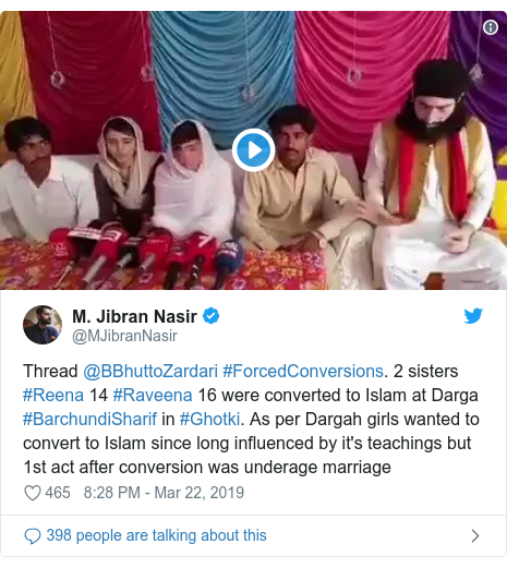 Twitter post by @MJibranNasir: Thread @BBhuttoZardari #ForcedConversions. 2 sisters #Reena 14 #Raveena 16 were converted to Islam at Darga #BarchundiSharif in #Ghotki. As per Dargah girls wanted to convert to Islam since long influenced by it's teachings but 1st act after conversion was underage marriage
