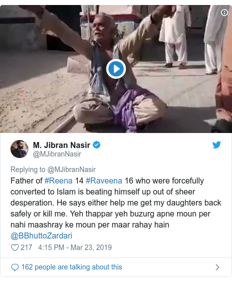 Twitter post by @MJibranNasir: Father of #Reena 14 #Raveena 16 who were forcefully converted to Islam is beating himself up out of sheer desperation. He says either help me get my daughters back safely or kill me. Yeh thappar yeh buzurg apne moun per nahi maashray ke moun per maar rahay hain @BBhuttoZardari