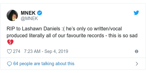 Twitter post by @MNEK: RIP to Lashawn Daniels  ( he's only co written/vocal produced literally all of our favourite records - this is so sad 💔