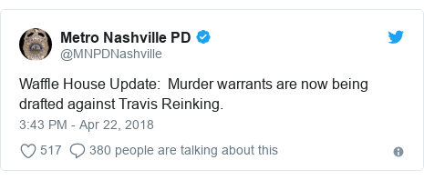 Twitter post by @MNPDNashville: Waffle House Update   Murder warrants are now being drafted against Travis Reinking.