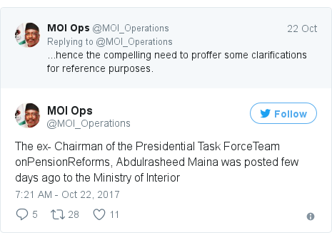 Twitter post by @MOI_Operations: The ex- Chairman of the Presidential Task ForceTeam onPensionReforms, Abdulrasheed Maina was posted few days ago to the Ministry of Interior