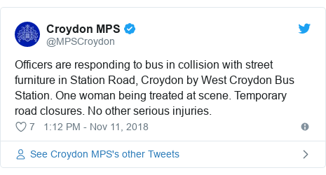 Twitter post by @MPSCroydon: Officers are responding to bus in collision with street furniture in Station Road, Croydon by West Croydon Bus Station. One woman being treated at scene. Temporary road closures. No other serious injuries.
