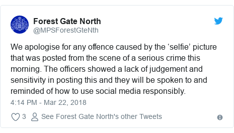 Twitter post by @MPSForestGteNth: We apologise for any offence caused by the 'selfie' picture that was posted from the scene of a serious crime this morning. The officers showed a lack of judgement and sensitivity in posting this and they will be spoken to and reminded of how to use social media responsibly.