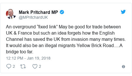 "Twitter post by @MPritchardUK: An overground ""fixed link"" May be good for trade between UK & France but such an idea forgets how the English Channel has saved the UK from invasion many many times. It would also be an illegal migrants Yellow Brick Road.....A bridge too far."