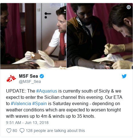 Twitter post by @MSF_Sea: UPDATE  The #Aquarius is currently south of Sicily & we expect to enter the Sicilian channel this evening. Our ETA to #Valencia #Spain is Saturday evening - depending on weather conditions which are expected to worsen tonight with waves up to 4m & winds up to 35 knots.