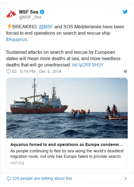 Twitter post by @MSF_Sea: ⚡BREAKING  @MSF and SOS Méditerranée have been forced to end operations on search and rescue ship #Aquarius.Sustained attacks on search and rescue by European states will mean more deaths at sea, and more needless deaths that will go unwitnessed.