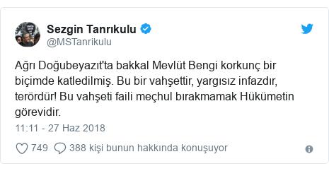 @MSTanrikulu tarafından yapılan Twitter paylaşımı: Ağrı Doğubeyazıt'ta bakkal Mevlüt Bengi korkunç bir biçimde katledilmiş. Bu bir vahşettir, yargısız infazdır, terördür! Bu vahşeti faili meçhul bırakmamak Hükümetin görevidir.