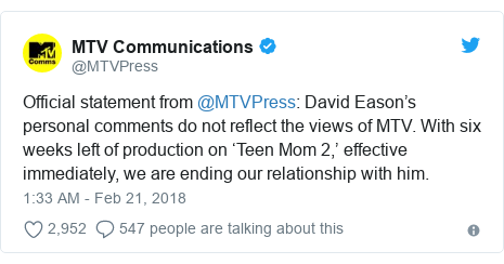 Twitter post by @MTVPress: Official statement from @MTVPress  David Eason's personal comments do not reflect the views of MTV. With six weeks left of production on 'Teen Mom 2,' effective immediately, we are ending our relationship with him.