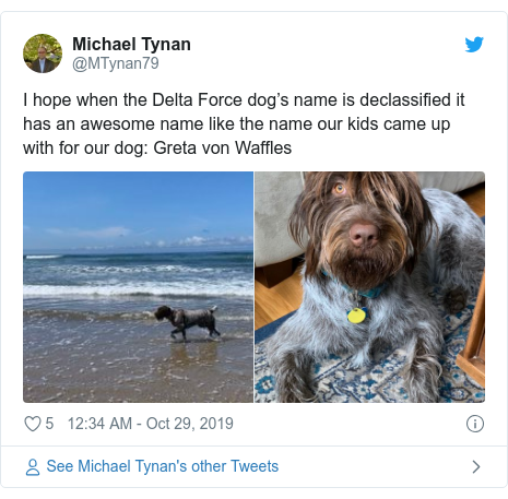 Twitter post by @MTynan79: I hope when the Delta Force dog's name is declassified it has an awesome name like the name our kids came up with for our dog  Greta von Waffles
