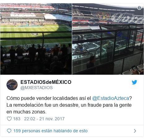 Publicación de Twitter por @MXESTADIOS: Cómo puede vender localidades así el @EstadioAzteca?La remodelación fue un desastre, un fraude para la gente en muchas zonas.