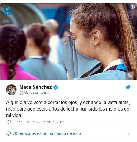 Publicación de Twitter por @Macasanchezj: Algún día volveré a cerrar los ojos, y echando la vista atrás, recordaré que estos años de lucha han sido los mejores de mi vida.