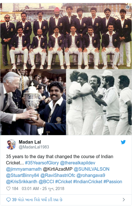 Twitter post by @MadanLal1983: 35 years to the day that changed the course of Indian Cricket... #35YearsofGlory @therealkapildev @jimmyamarnath @KirtiAzadMP @SUNILVALSON @StuartBinny84 @RaviShastriOfc @rohangava9 @KrisSrikkanth @BCCI #Cricket #IndianCricket #Passion
