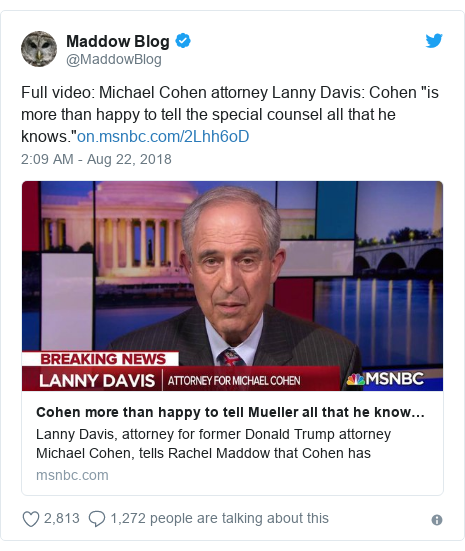 "Twitter post by @MaddowBlog: Full video  Michael Cohen attorney Lanny Davis  Cohen ""is more than happy to tell the special counsel all that he knows."""
