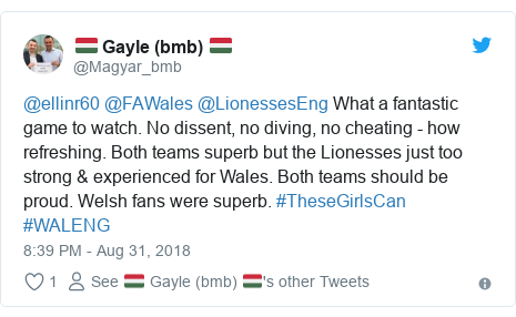 Twitter post by @Magyar_bmb: @ellinr60 @FAWales @LionessesEng What a fantastic game to watch. No dissent, no diving, no cheating - how refreshing. Both teams superb but the Lionesses just too strong & experienced for Wales. Both teams should be proud. Welsh fans were superb. #TheseGirlsCan #WALENG