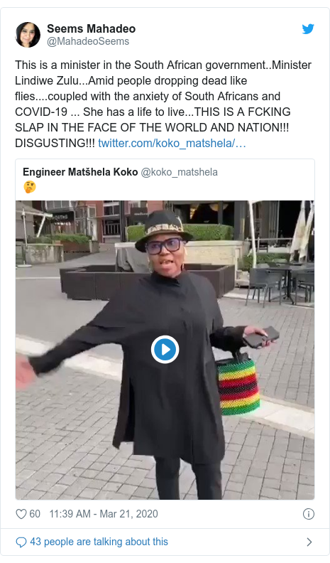Twitter post by @MahadeoSeems: This is a minister in the South African government..Minister Lindiwe Zulu...Amid people dropping dead like flies....coupled with the anxiety of South Africans and COVID-19 ... She has a life to live...THIS IS A FCKING SLAP IN THE FACE OF THE WORLD AND NATION!!! DISGUSTING!!!