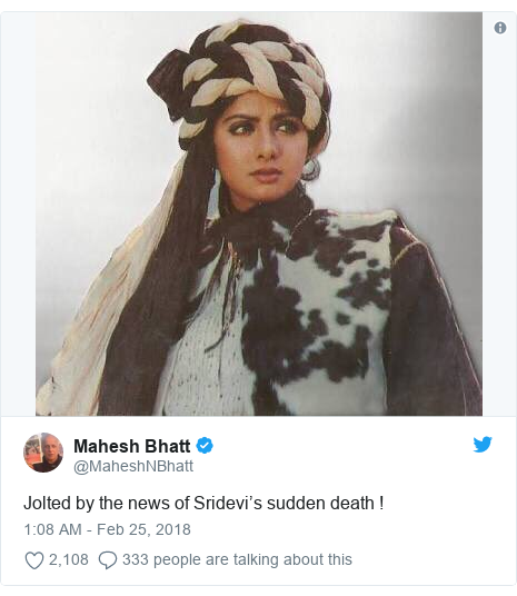د @MaheshNBhatt په مټ ټویټر  تبصره : Jolted by the news of Sridevi's sudden death !