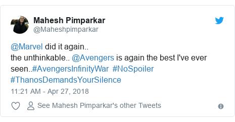 Twitter post by @Maheshpimparkar: @Marvel did it again..the unthinkable.. @Avengers is again the best I've ever seen..#AvengersInfinityWar  #NoSpoiler #ThanosDemandsYourSilence