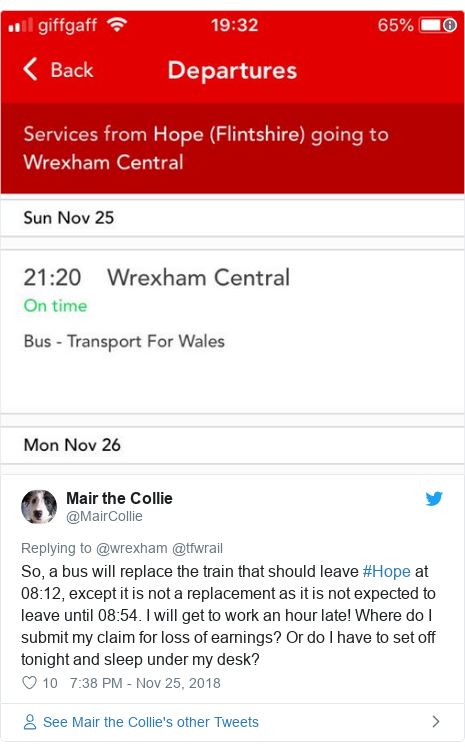Twitter post by @MairCollie: So, a bus will replace the train that should leave #Hope at 08 12, except it is not a replacement as it is not expected to leave until 08 54. I will get to work an hour late! Where do I submit my claim for loss of earnings? Or do I have to set off tonight and sleep under my desk?
