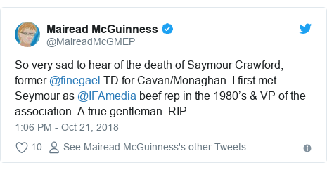 Twitter post by @MaireadMcGMEP: So very sad to hear of the death of Saymour Crawford, former @finegael TD for Cavan/Monaghan. I first met Seymour as @IFAmedia beef rep in the 1980's & VP of the association. A true gentleman. RIP